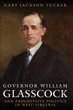 Governor William Glasscock and Progressive Politics in West Virginia